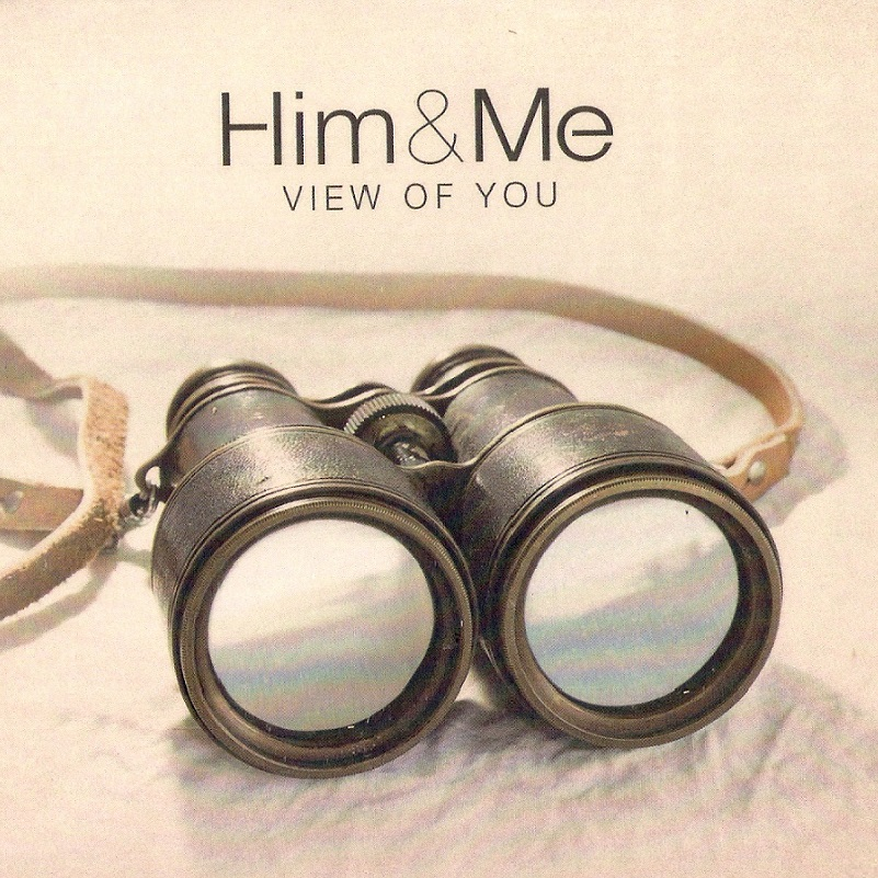 Him & Me – view of you